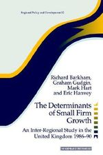 The Determinants of Small Firm Growth : An Inter-Regional Study in the United Kingdom 1986-90 - Richard Barkham