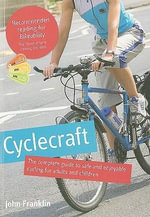 Cyclecraft : The Complete Guide to Safe and Enjoyable Cycling for Adults and Children  :  The Complete Guide to Safe and Enjoyable Cycling for Adults and Children  - John Franklin