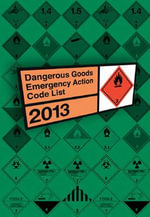 Dangerous Goods Emergency Action Code List 2013 : Winter - National Chemical Emergency Centre