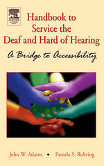 Handbook to Service the Deaf and Hard of Hearing : A Bridge to Accessibility - John W. Adams