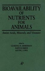 Bioavailability of Nutrients for Animals : Amino Acids, Minerals, Vitamins