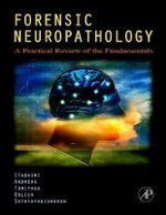 Forensic Neuropathology : A Practical Review of the Fundamentals - Hideo H. Itabashi
