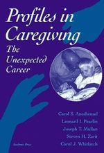 Profiles in Caregiving : The Unexpected Career - Carol S. Aneshensel