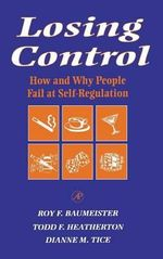 Losing Control : How and Why People Fail at Self Regulation - Roy F. Baumeister