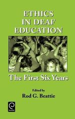 Ethics in Deaf Education : The First Six Years