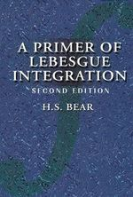 A Primer of Lebesgue Integration :  A Probabilistic Approach - H. S. Bear