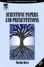 Scientific Papers and Presentations : Navigating Scientific Communication in Today's World - Martha F. Davis