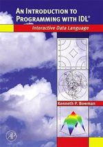 An Introduction to Programming with IDL : Interactive Data Language - Kenneth P. Bowman