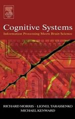Cognitive Systems : Information Processing Meets Brain Science - Richard G.M. Morris