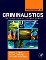 Introduction to Criminalistics : The Foundation of Forensic Science - Barry A. J. Fisher