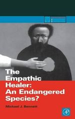 The Empathic Healer : An Endangered Species? - Michael Bennett
