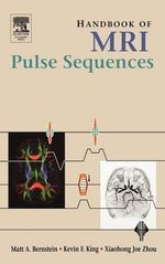 Handbook of MRI Pulse Sequences : A Guide for Scientists, Engineers,  Radiologists, Technologists - Matt A. Bernstein