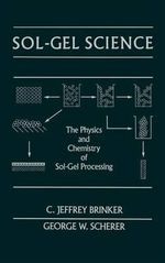 Sol-gel Science : The Physics and Chemistry of Sol-gel Processing - C.Jeffrey Brinker