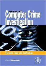 Handbook of Computer Crime Investigation : Forensic Tools and Technology