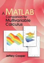 A Matlab Companion for Multivariable Calculus - Jeffery Cooper