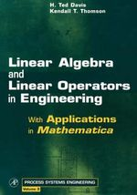 Linear Algebra and Linear Operators in Engineering : With Applications in Mathematica - H. Ted Davis