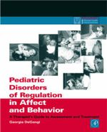 Pediatric Disorders of Regulation in Affect and Behavior : A Therapist's Guide to Assessment and Treatment - Georgia A. DeGangi