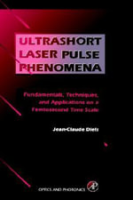 Ultrashort Laser Pulse Phenomena : Fundamentals, Techniques, and Applications on a Femtosecond Time Scale - Jean-Claude Diels