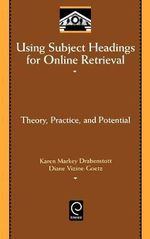 Using Subject Headings for Online Retrieval : Theory, Practice and Potential - Karen Markey Drabenstott