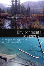 Environmental Magnetism : Principles and Applications of Enviromagnetics - Michael E. Evans