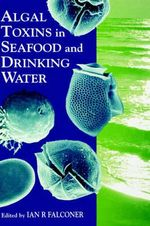 Algal Toxins in Seafood and Drinking Water : An Orphan Seal and a Marine Biologist's Fight to S...