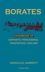 Borates : Handbook of Deposits, Processing, Properties and Use - Donald E. Garrett