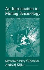 An Introduction to Mining Seismology : International Geophysics - Slawomir Jerzy Gibowicz