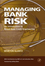 Managing Bank Risk : An Introduction to Broad-base Credit Engineering - Morton Glantz