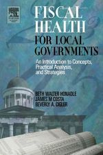 The Fiscal Health for Local Governments : An Introduction to Concepts, Practical Analysis and Strategies - Beth Walter Honadle