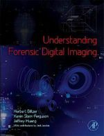 Understanding Forensic Digital Imaging - Herbert L. Blitzer