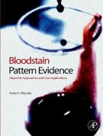 Bloodstain Pattern Evidence : Objective Approaches and Case Applications - Anita Wonder