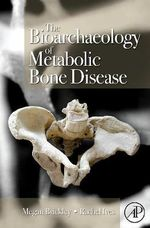 The Bioarchaeology of Metabolic Bone Disease :  Volume 1, Host Susceptibility Factors - Megan Brickley