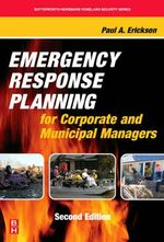 Emergency Response Planning for Corporate and Municipal Managers : For Corporate And Municipal Managers - Paul A. Erickson