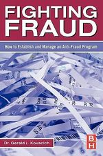 Fighting Fraud : How to Establish and Manage an Anti-Fraud Program - Gerald Kovacich
