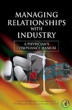 Managing Relationships with Industry : A Physician's Compliance Manual - Steven C. Schachter