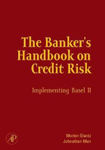 The Banker's Handbook on Credit Risk : Implementing Basel II - Morton Glantz