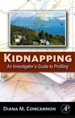 Kidnapping : An Investigator's Guide to Profiling - Diana M. Concannon