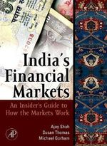 Indian Financial Markets : An Insider's Guide to How the Markets Work - Ajay Shah