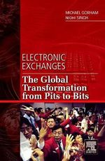 Electronic Exchanges : The Global Transformation from Pits to Bits - Michael Gorham
