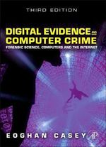 Digital Evidence and Computer Crime : Forensic Science, Computers, and the Internet - Eoghan Casey