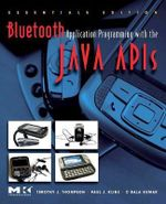 Bluetooth Application Programming with the Java APIs Essentials Edition : Essentials Edition - C.Bala Kumar