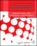 An Introduction to Trading in the Financial Markets : Global Markets, Risk, Compliance, and Regulation - R. Tee Williams