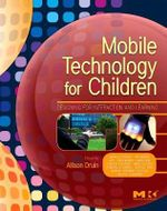Mobile Technology for Children : Designing for Interaction and Learning - Allison Druin