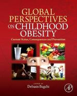 Global Perspectives on Childhood Obesity : Current Status, Consequences and Prevention