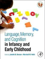 Language, Memory, and Cognition in Infancy and Early Childhood : Encyclopedia of Infant and Early Childhood Development, Three-Volume Set