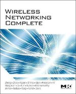 Wireless Networking Complete : Morgan Kaufmann Series in Networking (Hardcover) - Pei Zheng