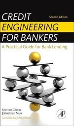 Credit Engineering for Bankers : A Practical Guide for Bank Lending - Morton Glantz