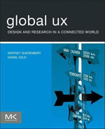 Global UX : Design and Research in a Connected World - Whitney Quesenbery