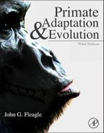 Primate Adaptation and Evolution : 3rd Edn, 3e - John G. Fleagle