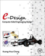 E-Design : Computer-Aided Engineering Design - Kuang-Hua Chang